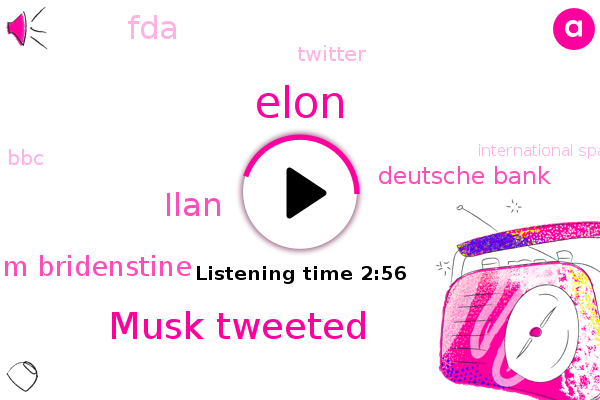 Elon,Musk Tweeted,Deutsche Bank,Tesla,Indonesia,Europe,FDA,Twitter,BBC,Ilan,Cough,Fever,United States,Cold,Jim Bridenstine,International Space Station,Nasa,Kennedy Space Center