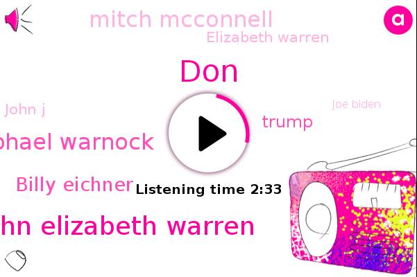 John Elizabeth Warren,Raphael Warnock,Billy Eichner,Detroit,DON,Donald Trump,Senate,Georgia,Mitch Mcconnell,Elizabeth Warren,John J,Joe Biden,Mcconnell