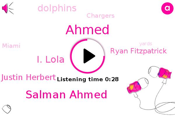 Salman Ahmed,Dolphins,I. Lola,Ahmed,Chargers,Justin Herbert,Ryan Fitzpatrick,Miami