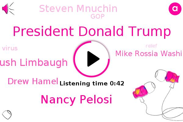 President Donald Trump,Nancy Pelosi,Rush Limbaugh,Drew Hamel,GOP,Mike Rossia Washington,Steven Mnuchin