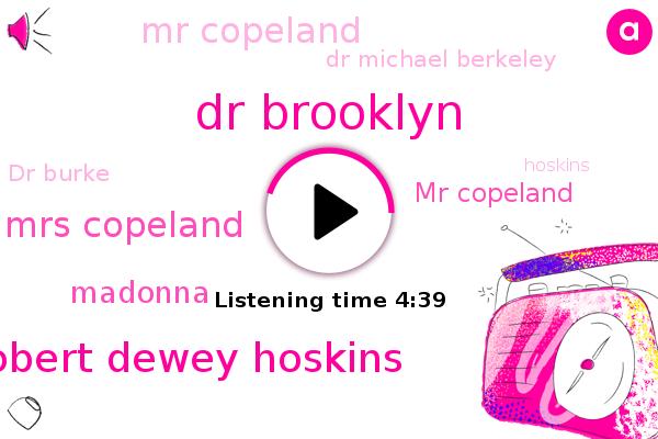 Dr Brooklyn,Robert Dewey Hoskins,Mrs Copeland,Madonna,Mr Copeland,Dr Michael Berkeley,Dr Burke,Hoskins,Dr Berkeley,Long Beach,Pensacola,L. Bama,Cubs,Clearwater,Jacob Pastor,Florida