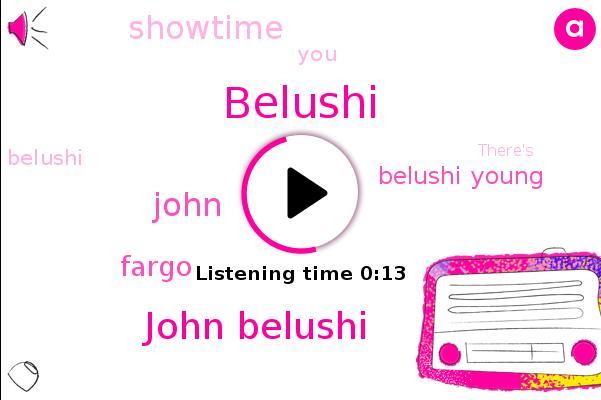 Belushi,Showtime,John Belushi,John,Fargo,Belushi Young