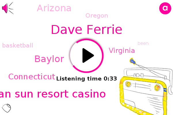 Mohegan Sun Resort Casino,Basketball,Connecticut,Baylor,Virginia,Arizona,Oregon,Dave Ferrie
