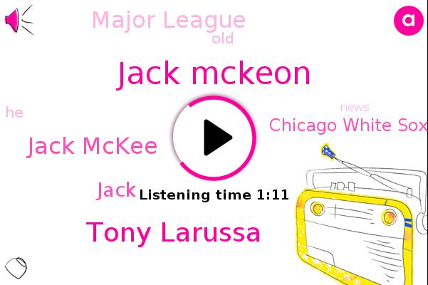 Jack Mckeon,Tony Larussa,Jack Mckee,Chicago White Sox,Major League,Jack