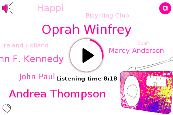 Oprah Winfrey,Spain,Andrea Thompson,Peru,John F. Kennedy,John Paul,Marcy Anderson,Bicycling Club,Alaska,Hollywood,Wales,Elsia,Happi,Ireland Holland,Bolivia,Argentina,United States,UK