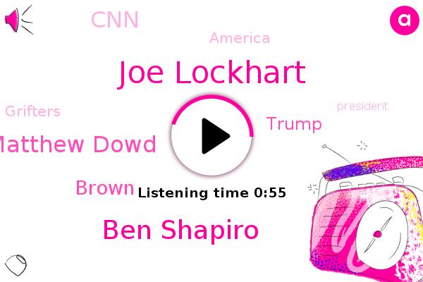 Donald Trump,Joe Lockhart,Ben Shapiro,Matthew Dowd,Grifters,America,CNN,President Trump,Brown