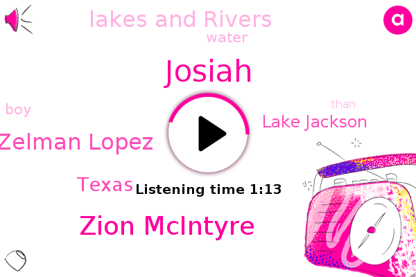 Josiah,Lake Jackson,Zion Mcintyre,Zelman Lopez,Lakes And Rivers,Texas,ABC