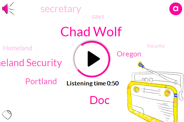 Portland,Department Of Homeland Security,Secretary,Chad Wolf,Oregon,DOC