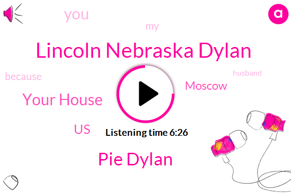 Your House,Lincoln Nebraska Dylan,Pie Dylan,United States,Moscow