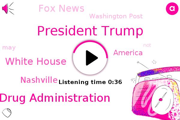 Food And Drug Administration,President Trump,Fox News,Washington Post,White House,Nashville,America