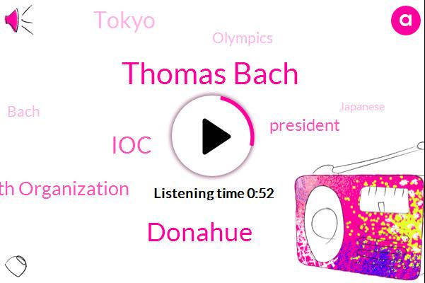 Thomas Bach,IOC,Olympics,Donahue,President Trump,Tokyo,World Health Organization