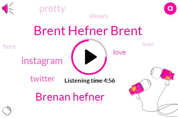 Instagram,Brent Hefner Brent,Twitter,Brenan Hefner
