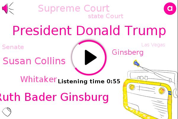 Supreme Court,President Donald Trump,Justice Ruth Bader Ginsburg,Senator Susan Collins,State Court,Las Vegas,Whitaker,Senate,United States,Maine,Ohio,Ginsberg