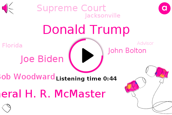 Donald Trump,General H. R. Mcmaster,Joe Biden,Supreme Court,Bob Woodward,John Bolton,Jacksonville,Florida,Advisor,President Trump