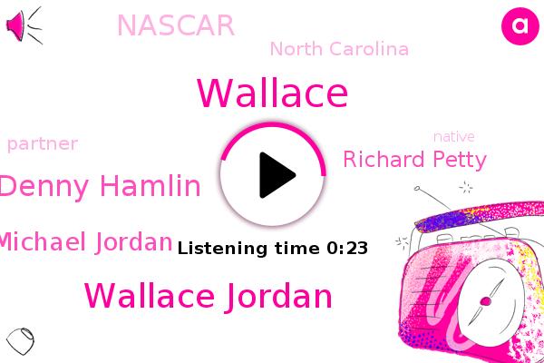 Wallace Jordan,Denny Hamlin,Michael Jordan,Nascar,Richard Petty,Wallace,North Carolina,Partner