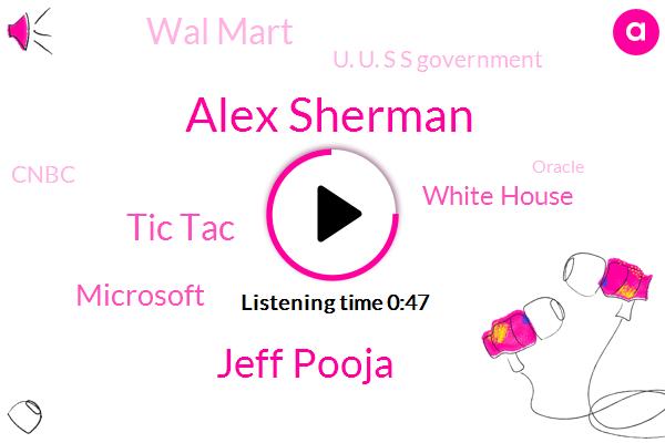Tic Tac,Alex Sherman,Microsoft,Jeff Pooja,White House,Developer,Wal Mart,U. U. S S Government,Cnbc,Oracle