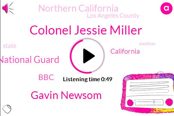 California,California National Guard,Northern California,Colonel Jessie Miller,Gavin Newsom,Los Angeles County,BBC