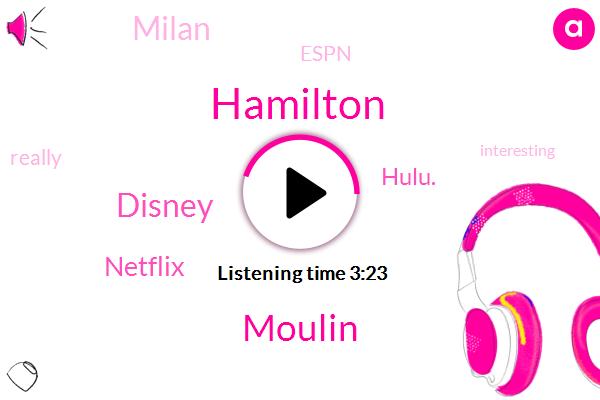 Disney,Netflix,Espn,Hamilton,Milan,Moulin,Hulu.