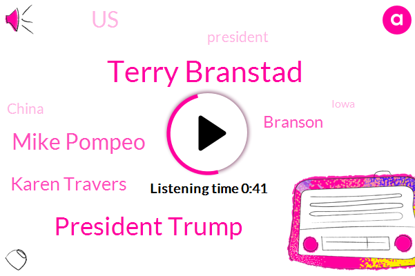 Terry Branstad,President Trump,China,Mike Pompeo,Karen Travers,Branson,Iowa,United States