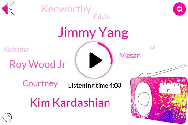 Jimmy Yang,Kim Kardashian,Roy Wood Jr,Courtney,Alabama,Masan,Silicon Valley,Kenworthy,LA,Eddie