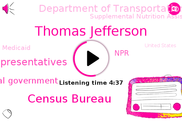 Census Bureau,United States,House Of Representatives,Federal Government,NPR,Thomas Jefferson,Under Secretary,Department Of Transportation,Supplemental Nutrition Assistance Program,Medicaid