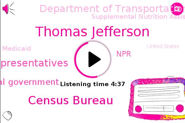 Census Bureau,United States,House Of Representatives,Federal Government,NPR,Thomas Jefferson,Under Secretary,Department Of Transportation,Supplemental Nutrition Assistance Program,Medicaid