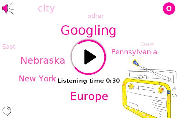 Googling,Europe,Nebraska,New York,Pennsylvania