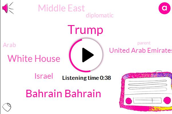 Israel,Bahrain Bahrain,Donald Trump,United Arab Emirates,Middle East,White House