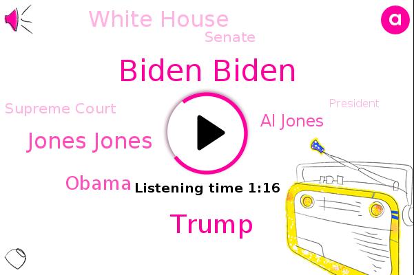 Biden Biden,Donald Trump,Jones Jones,President Trump,Barack Obama,Al Jones,Vice President,White House,Senate,Supreme Court,China
