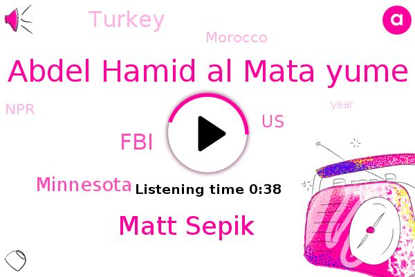 Abdel Hamid Al Mata Yume,Matt Sepik,NPR,Minnesota,FBI,United States,Turkey,Morocco