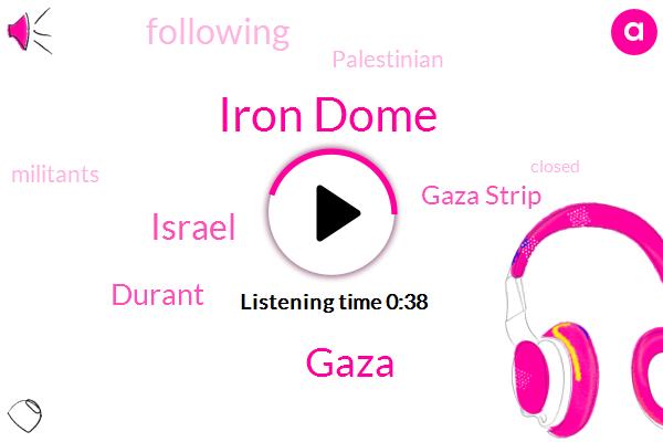 Gaza,Gaza Strip,Israel,Iron Dome,Durant