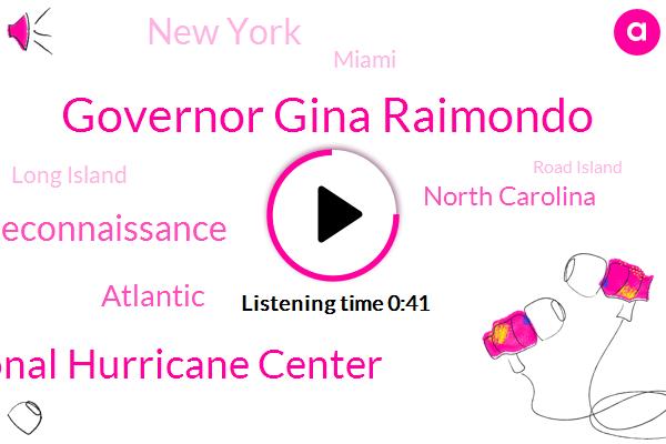 Long Island,Us National Hurricane Center,Governor Gina Raimondo,Road Island,Cape Hatteras,Cape May,New England Reconnaissance,North Carolina,Atlantic,New York,Miami