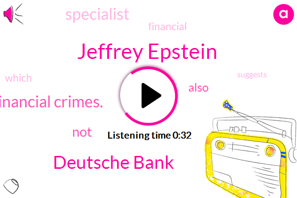 Jeffrey Epstein,Deutsche Bank,Financial Crimes.