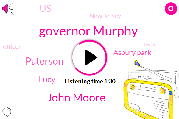 United States,Governor Murphy,Jersey Shore,John Moore,New Jersey,Officer,Paterson,Bass River,Lucy,Texas,Asbury Park