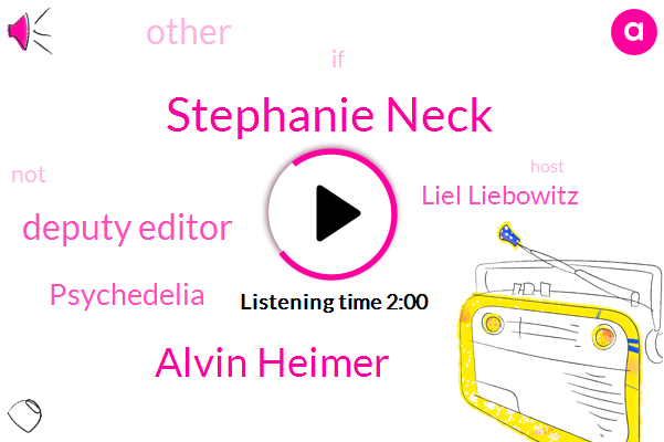 Stephanie Neck,Deputy Editor,Psychedelia,Alvin Heimer,Liel Liebowitz