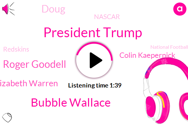 Nascar,President Trump,Redskins,Bubble Wallace,National Football League Major League,NFL,Roger Goodell,Elizabeth Warren,Baseball,Colin Kaepernick,Doug,Football