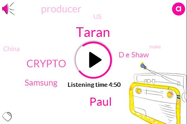 Producer,United States,Taran,Crypto,Samsung,D E Shaw,China,Paul
