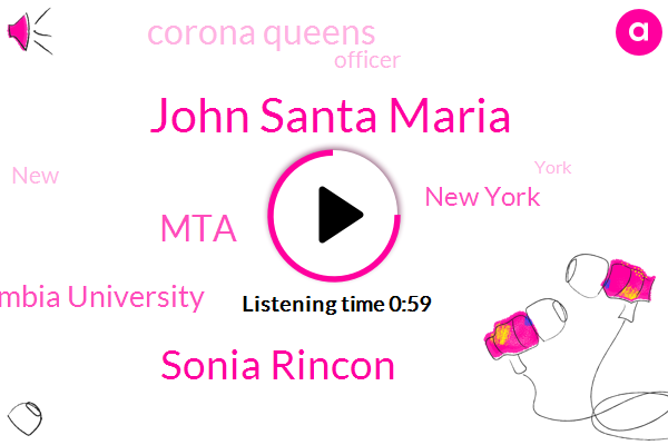 New York,MTA,John Santa Maria,Sonia Rincon,Corona Queens,Officer,Columbia University