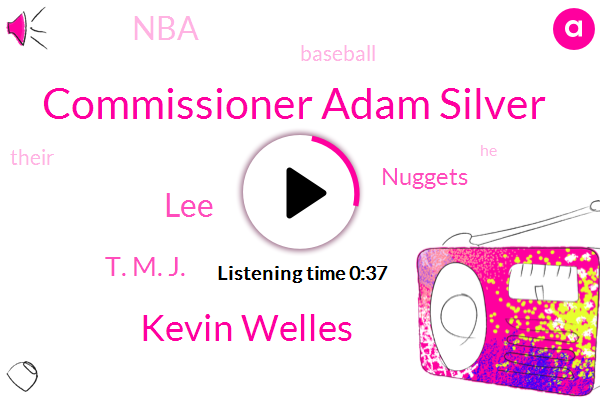 Commissioner Adam Silver,Kevin Welles,Nuggets,NBA,Baseball,LEE,T. M. J.