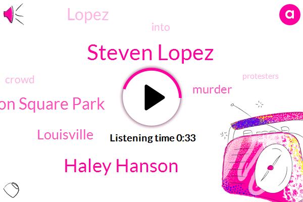 Steven Lopez,Jefferson Square Park,Haley Hanson,Louisville,Murder