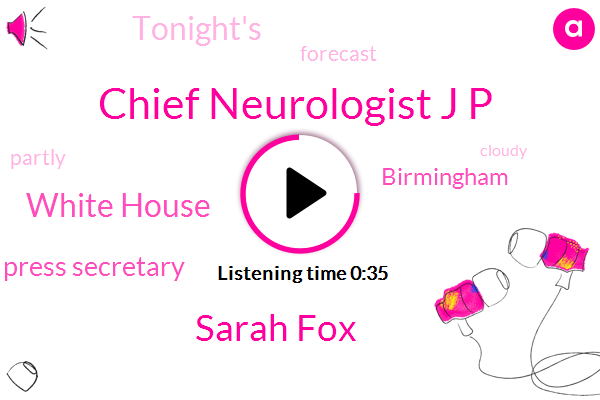 Chief Neurologist J P,Sarah Fox,Press Secretary,White House,Birmingham