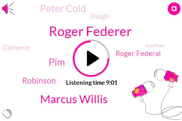 Marcus Willis,Roger Federer,PIM,Robinson,Alpo,ABC,Peter Cold,Baugh,Clemente,Reporter,Kaufman,South Park.