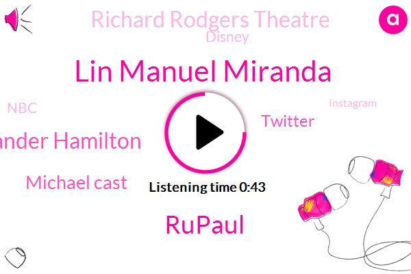Twitter,Lin Manuel Miranda,Rupaul,Richard Rodgers Theatre,New York City,Alexander Hamilton,Disney,NBC,Instagram,Michael Cast