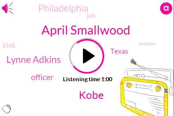 Officer,April Smallwood,Texas,Kobe,Lynne Adkins,Philadelphia