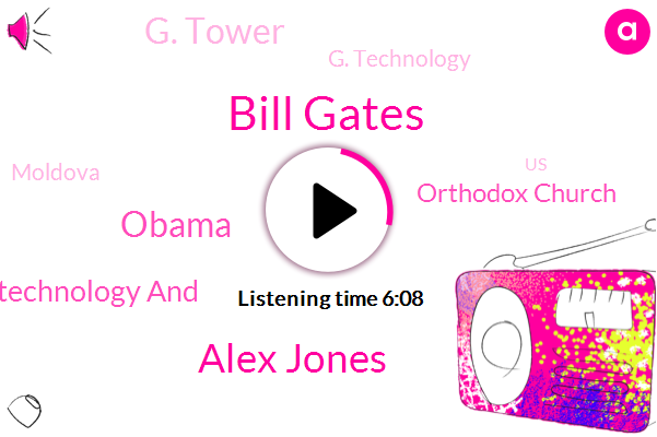 Bill Gates,Alex Jones,Moldova,Microchip Technology And,Orthodox Church,United States,Barack Obama,G. Tower,G. Technology,MO,Official
