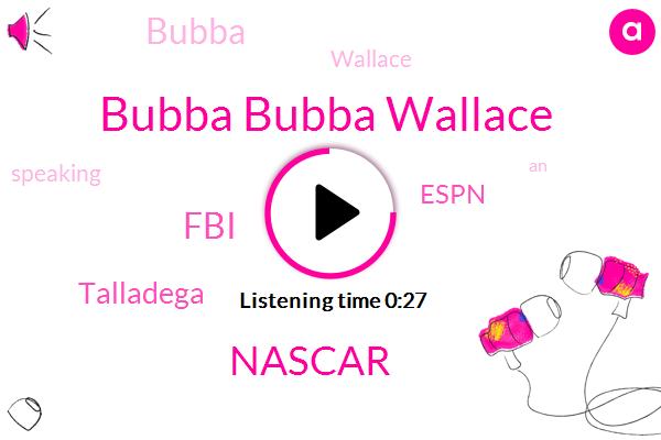 Bubba Bubba Wallace,Nascar,Espn,Talladega,FBI