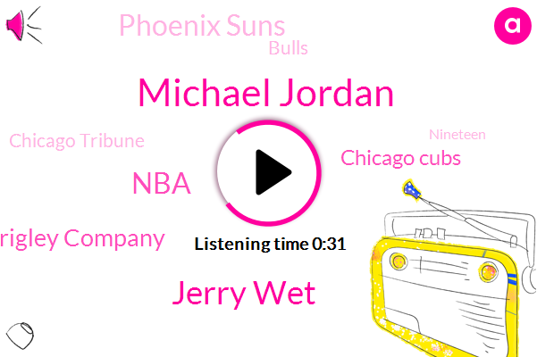 Michael Jordan,Chicago Tribune,NBA,Wrigley Company,Chicago Cubs,Phoenix Suns,Jerry Wet,Bulls