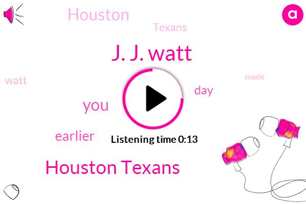 J. J. Watt,Houston Texans