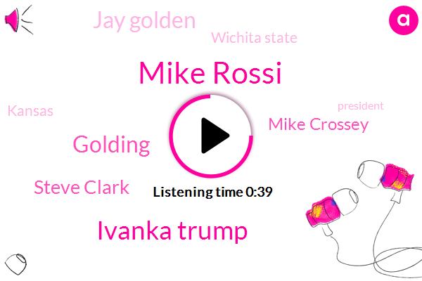 Mike Rossi,Ivanka Trump,President Trump,Golding,Steve Clark,Chairman,Wichita State,Mike Crossey,Kansas,Jay Golden