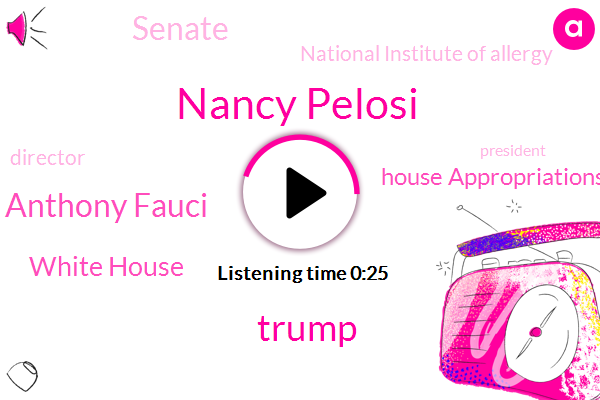 White House,House Appropriations Committee,Nancy Pelosi,Donald Trump,Director,Dr Anthony Fauci,Senate,President Trump,National Institute Of Allergy